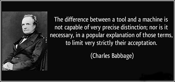 quote-the-difference-between-a-tool-and-a-machine-is-not-capable-of-very-precise-distinction-nor-is-it-charles-babbage